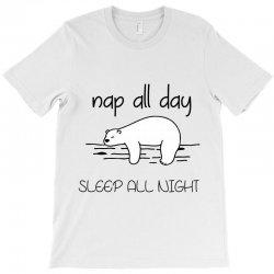 nap all day sleep all night T-Shirt | Artistshot