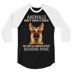 animals don't have a voice so you'll never stop hearing mine 3/4 Sleeve Shirt   Artistshot
