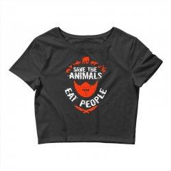 save animals eat people Crop Top | Artistshot