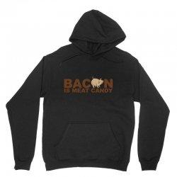 bacon is meat candy Unisex Hoodie | Artistshot