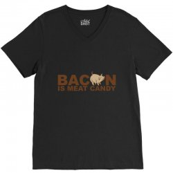 bacon is meat candy V-Neck Tee | Artistshot