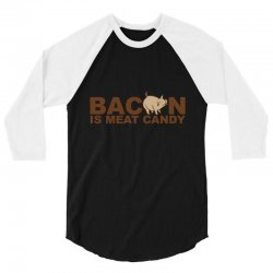 bacon is meat candy 3/4 Sleeve Shirt | Artistshot