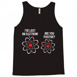 i've lost an electron! are you positive Tank Top   Artistshot