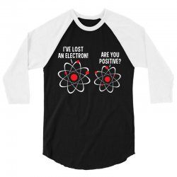 i've lost an electron! are you positive 3/4 Sleeve Shirt   Artistshot