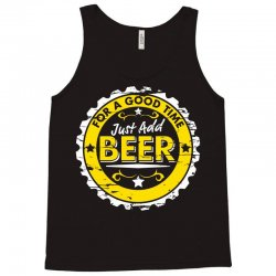 for a good time, just add beer Tank Top | Artistshot
