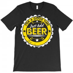 for a good time, just add beer T-Shirt | Artistshot