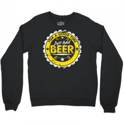 for a good time, just add beer Crewneck Sweatshirt | Artistshot