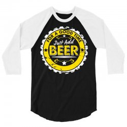 for a good time, just add beer 3/4 Sleeve Shirt | Artistshot