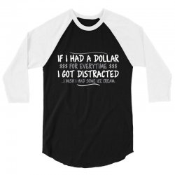 i had a dollar for everytime 3/4 Sleeve Shirt   Artistshot