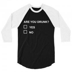are you drunk 3/4 Sleeve Shirt | Artistshot