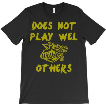 Does Not Play Well T-shirt Designed By Setia15ginting