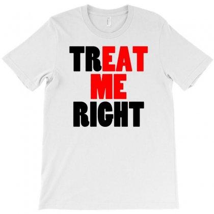 Treat Me Right T-shirt Designed By Narayatees