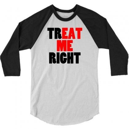 Treat Me Right 3/4 Sleeve Shirt Designed By Narayatees