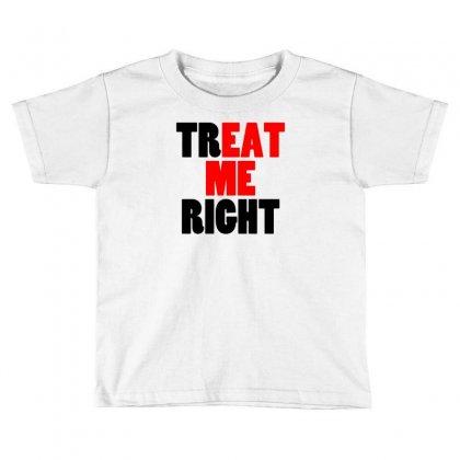 Treat Me Right Toddler T-shirt Designed By Narayatees
