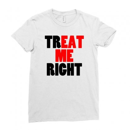 Treat Me Right Ladies Fitted T-shirt Designed By Narayatees