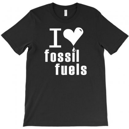 I Love Fossil Fuels T-shirt Designed By Sayasiti