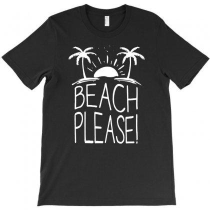 Beach Please T-shirt Designed By Narayatees