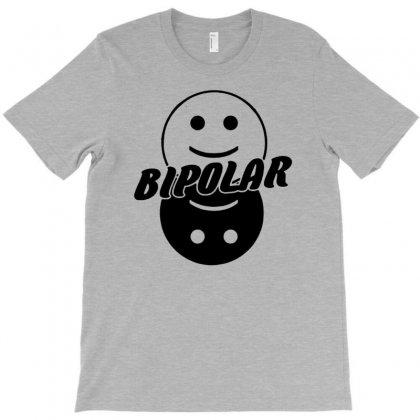 Bipolar T Shir T-shirt Designed By Narayatees