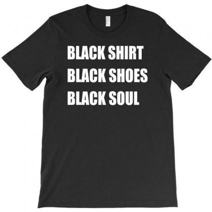 Black Shirt, Black Shoes, Black Soul T-shirt Designed By Narayatees