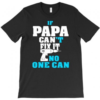 If Papa Can't Fix It No One Can T-shirt Designed By Narayatees