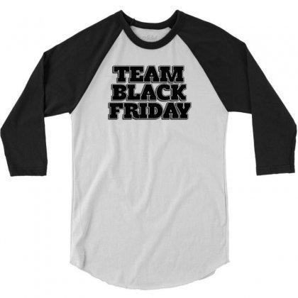 Team Black Friday 3/4 Sleeve Shirt Designed By Kiva27