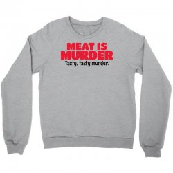 Meat Is Murder Tasty Tasty Murder Crewneck Sweatshirt | Artistshot