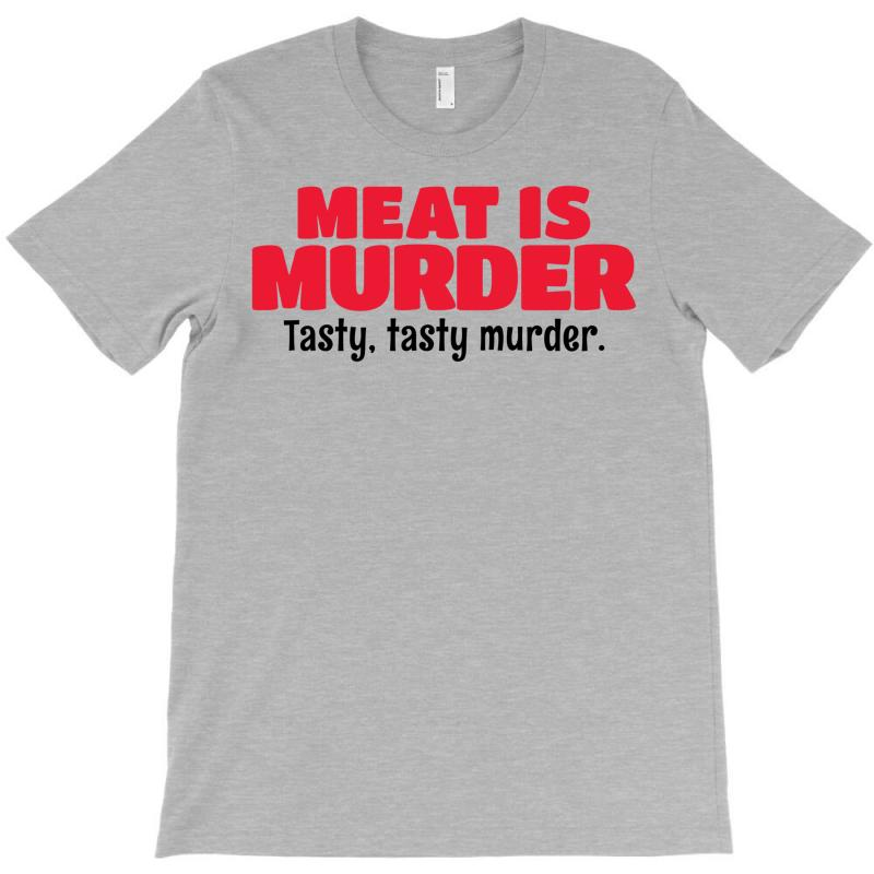 Meat Is Murder Tasty Tasty Murder T-shirt | Artistshot