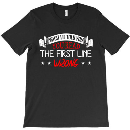 What If I Told You You Read The First Line Wrong T-shirt Designed By Vanode Art