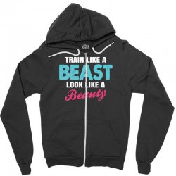 Train Like A Beast Look Like A Beauty Zipper Hoodie | Artistshot