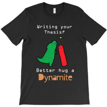 Writing Your Thesis Better Hug A Dynamite T-shirt Designed By Vanode Art