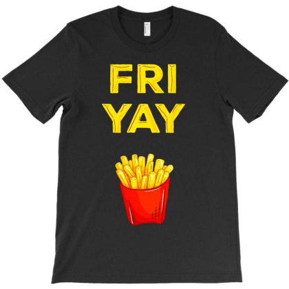 Yay It's Friyay Fries Day T-shirt Designed By Vanode Art