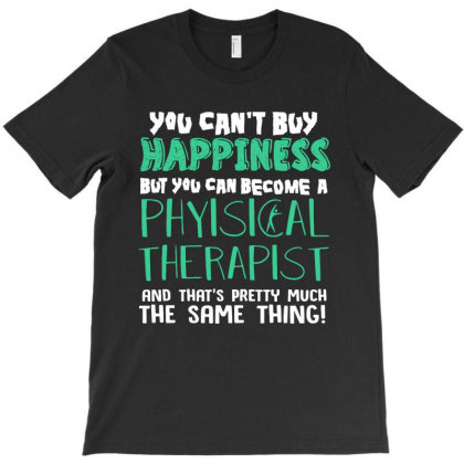You Can't Buy Happiness But You Can Become A Physical Therapist T-shirt Designed By Vanode Art