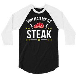 you had me at steak 3/4 Sleeve Shirt | Artistshot