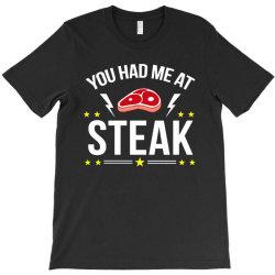 you had me at steak T-Shirt | Artistshot