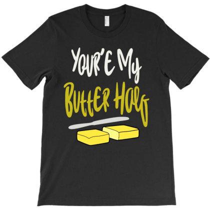 You're Butter Half T-shirt Designed By Vanode Art