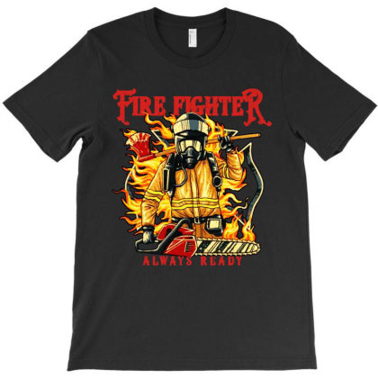 Fire Fighter Always Ready T-shirt Designed By Bertaria