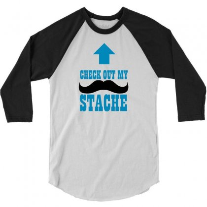 Check Out My Stache 3/4 Sleeve Shirt Designed By Ditreamx