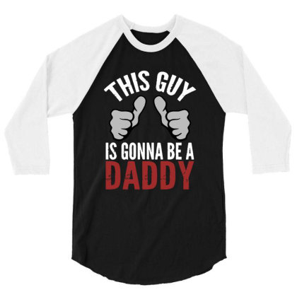 This Guy Is Gonna Be A Daddy 3/4 Sleeve Shirt Designed By Feniavey