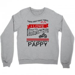 there-arent-many-things-i-love-more-than-motorcycles--but-one-of-them-is-being-a-pappy Crewneck Sweatshirt | Artistshot