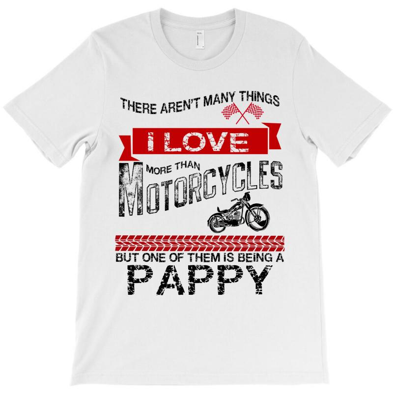 There-arent-many-things-i-love-more-than-motorcycles--but-one-of-them-is-being-a-pappy T-shirt | Artistshot