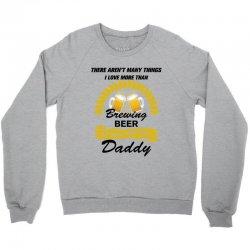 This Daddy Loves Brewing Beer Crewneck Sweatshirt   Artistshot