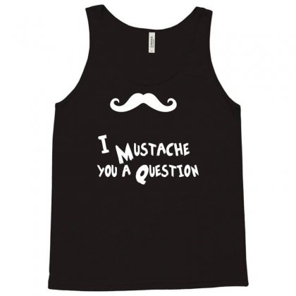 Mustache U A Question Tank Top Designed By Chilistore