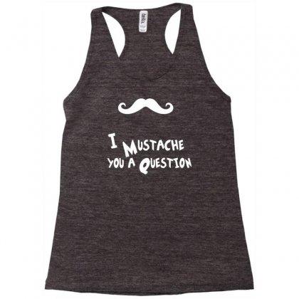 Mustache U A Question Racerback Tank Designed By Chilistore
