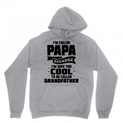 I'm Called Papa Because I'm Way Too Cool To Be Called Grandfather Unisex Hoodie | Artistshot