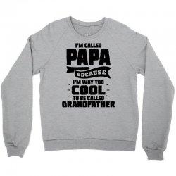I'm Called Papa Because I'm Way Too Cool To Be Called Grandfather Crewneck Sweatshirt | Artistshot