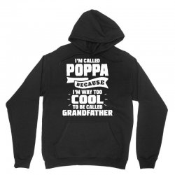 I'm Called Poppa Because I'm Way Too Cool To Be Called Grandfather Unisex Hoodie | Artistshot