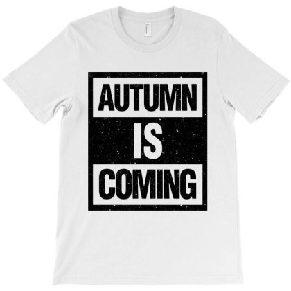 Autumn Is Coming T-shirt Designed By Blqs Apparel