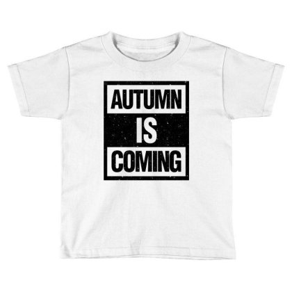 Autumn Is Coming Toddler T-shirt Designed By Blqs Apparel