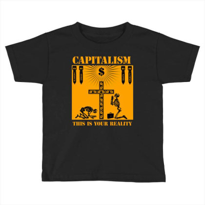 Capitalism   This Is Your Reality Toddler T-shirt Designed By Blqs Apparel