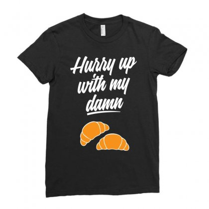 Hurry Up With My Damn Croissants Ladies Fitted T-shirt Designed By Chilistore